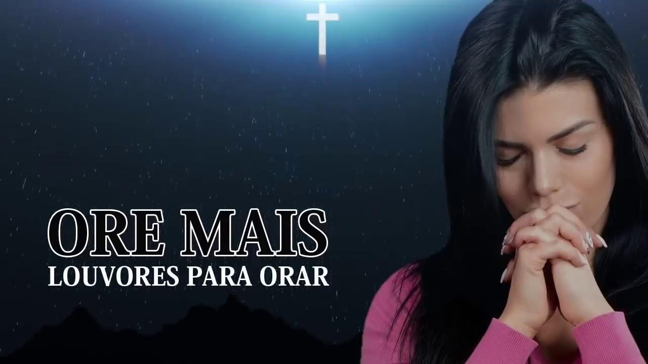 10 LOUVORES PARA ORAR E FALAR COM DEUS 2018 - musicas gospel