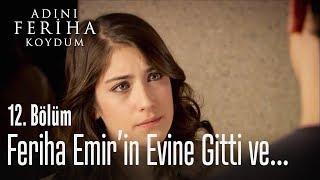Feriha, Emir'in evine gitti ve... - Adını Feriha Koydum 12. Bölüm