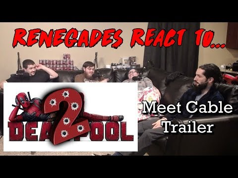 Renegades React to... Deadpool 2 - Meet Cable Trailer