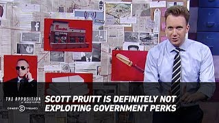 Scott Pruitt Is Definitely Not Exploiting Government Perks - The Opposition w/ Jordan Klepper