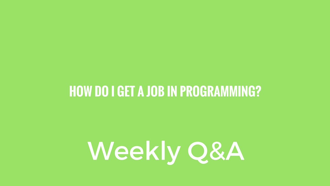how to get a job in programming how to get a job in programming