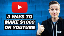 How to Make $1000 on YouTube — 3 Ways to Earn Money on YouTube in 2018