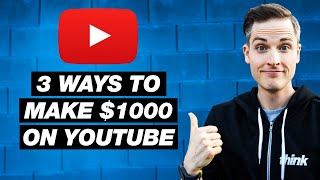 how to make 1000 on youtube — 3 ways to earn money on youtube in 2018