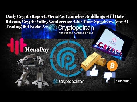 MenaPay Launches, Goldbugs Still Hate Bitcoin, CryptoValley Conference Adds Speakers, AI Trading Bot