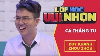 Lớp Học Vui Nhộn 121 - Duy Khánh Zhou Zhou - Cá Tháng Tư | Game Show Hài Việt Nam