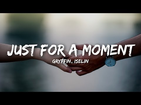 Gryffin - Just For A Moment (Lyrics) Ft. Iselin