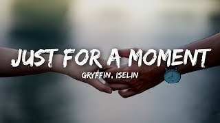 Gryffin - Just For A Moment  Lyrics  Ft. Iselin