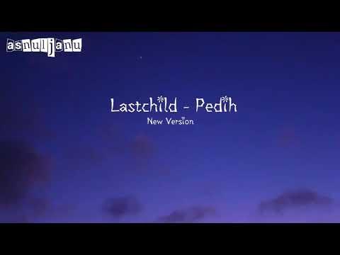 Lirik Lastchild - Pedih▪New Version (Video-Lirik)