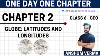 Earth: Latitudes and Longitudes [Chapter 2] | Class 6 Geography NCERT | CDS/CAPF 2020