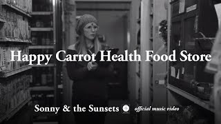 Sonny & The Sunsets - Happy Carrot Health Food Store [OFFICIAL MUSIC VIDEO]