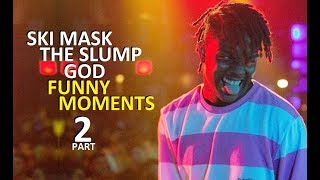Ski Mask The Slump God FUNNY MOMENTS Part 2 (BEST COMPILATION)