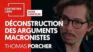 DÉCONSTRUCTION DES ARGUMENTS MACRONISTES - THOMAS PORCHER