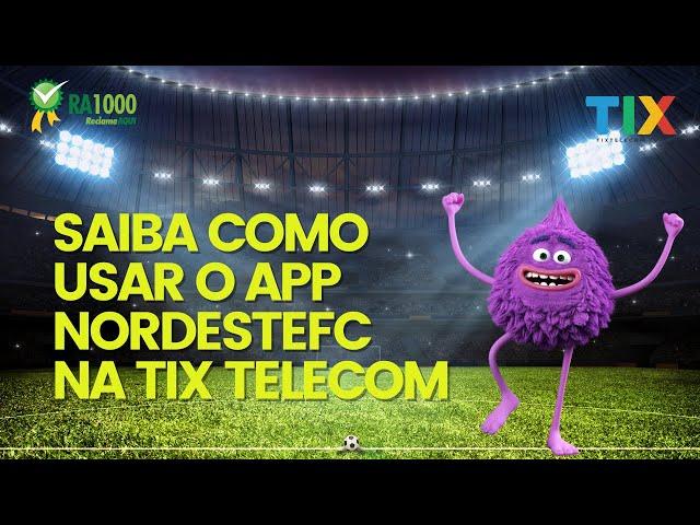 Saiba como usar o APP NordesteFC na TIX Telecom