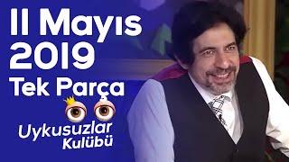 Okan Bayülgen ile Uykusuzlar Kulübü 11 Mayıs 2019  - Tek parça