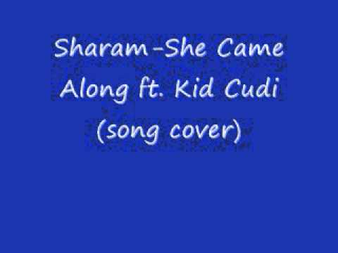 Sharam-She Came Along ft. Kid Cudi (song cover)
