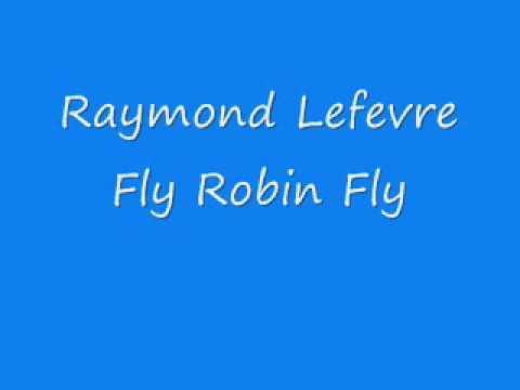 Raymond Lefevre - Fly Robin Fly