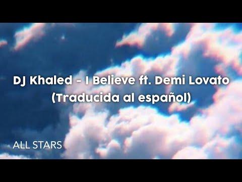 DJ Khaled - I Believe ft. Demi Lovato •Sub español•