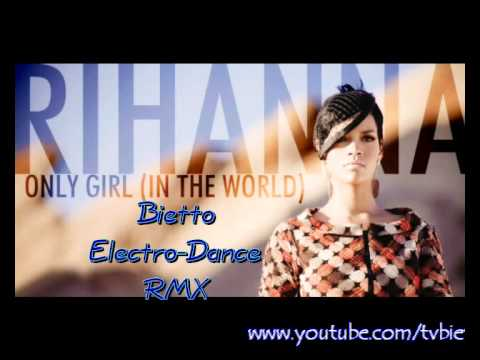 Rihanna - Only Girl ( In the World ) [ Bietto Electro-Dance Remix ]