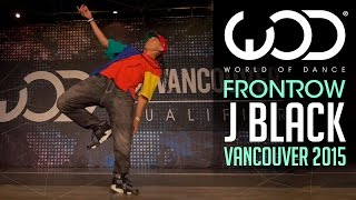 J Black | FRONTROW | World of Dance Vancouver 2015 #WODVAN2015