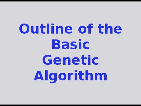 Genetic Algorithms 3/30: Outline of the Basic Genetic Algorithm