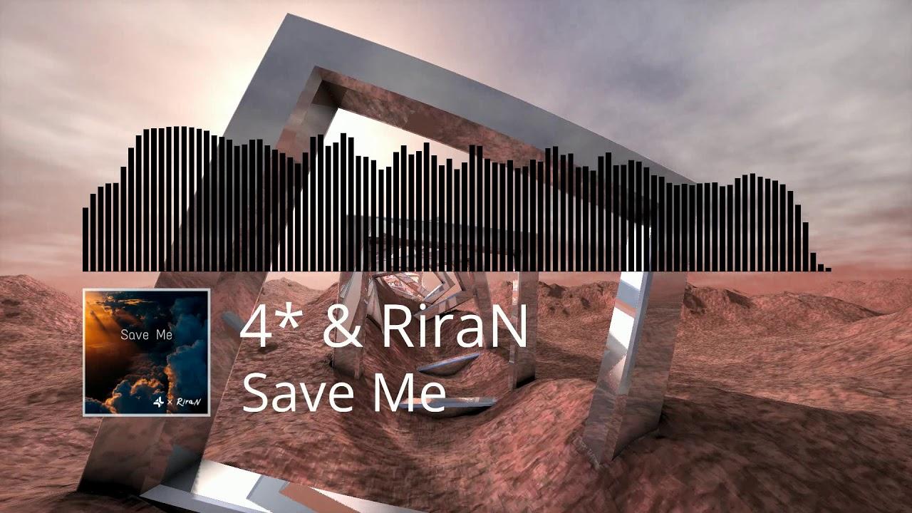 4* & RiraN - Save Me