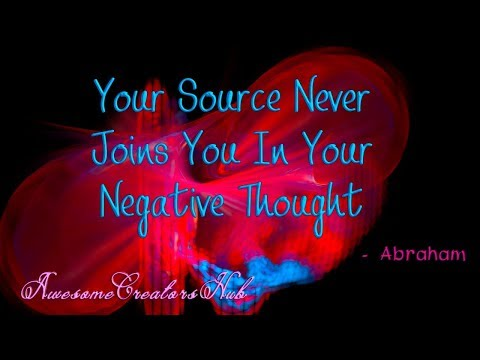 Abraham Hicks:  Your Source Never Joins You in Your Negative Thought