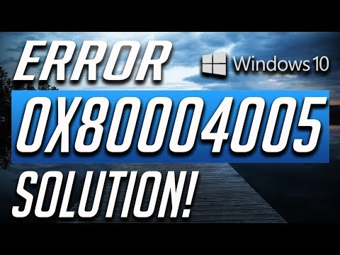 How to Fix Error Code 0x80004005 in Windows 10! WORKS 100%
