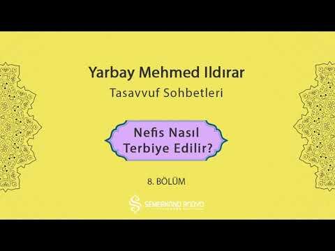 Nefis Nasıl Terbiye Edilir?  | Yarbay Mehmet Ildırar | Tasavvuf Sohbetleri -  8.Bölüm