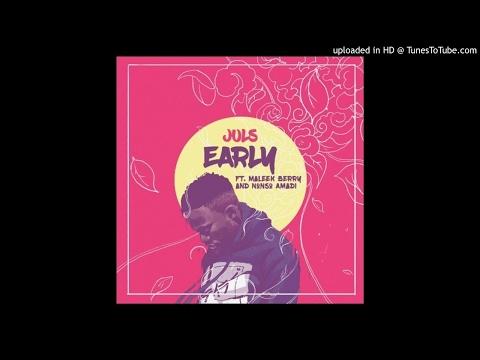 Juls – Early ft. Maleek Berry & Nonso Amadi (Audio) 2017