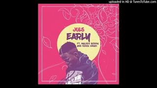 Juls – Early ft. Maleek Berry & Nonso Amadi (Audio) 2017