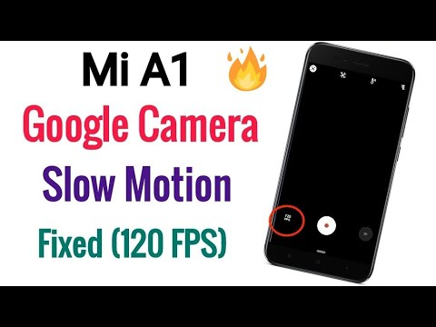 Google Camera Slow Motion (120 FPS) Fixed On Xioami Mi A1 | No Root