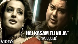 """Hai Kasam Tu Na Ja"" Unplugged (Full video) Adnan Sami - ""Teri Kasam"""