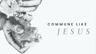 Commune Like Jesus | Ps. Sam Ellis