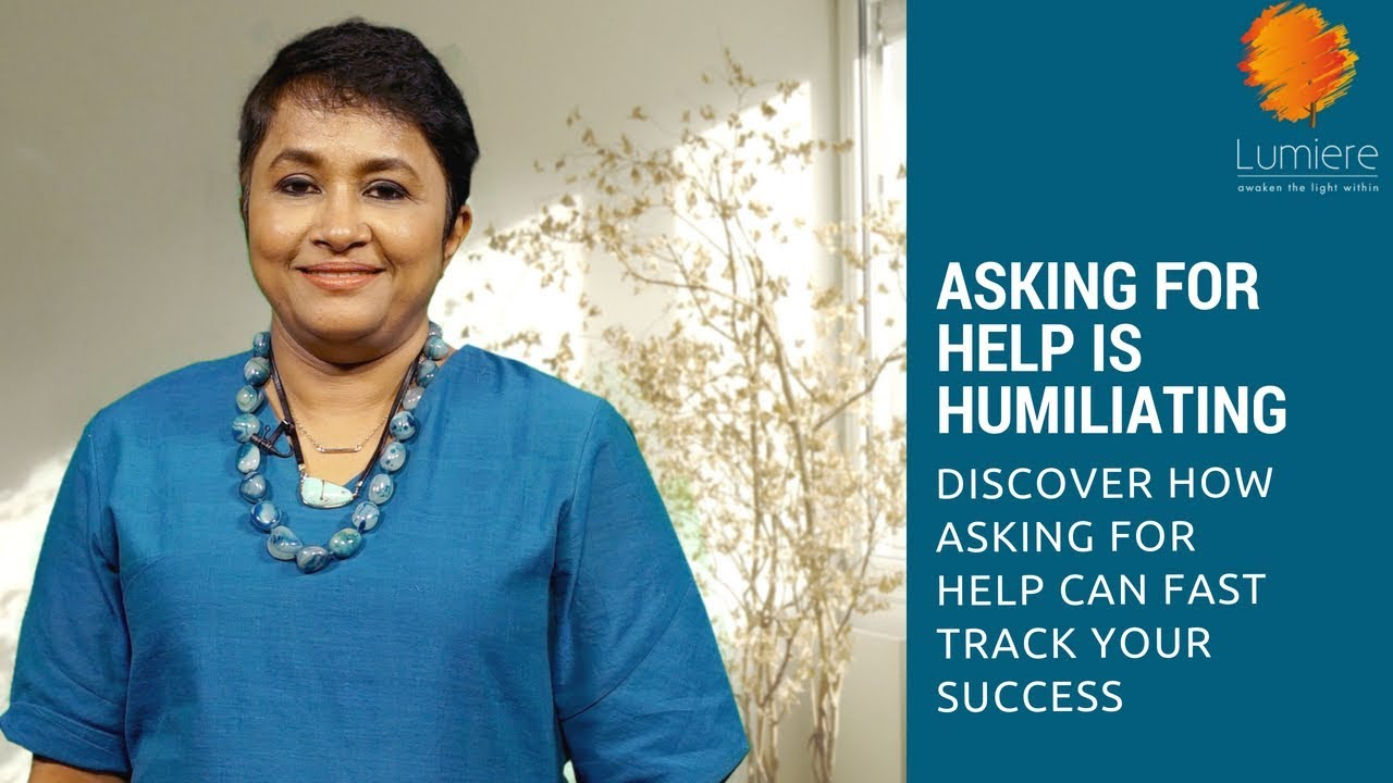 Why Asking For Help is Humiliating  Sheila Ram Mohan   Best Life Hacks   Lumiere 24
