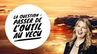 La question comment passer de loutil au vГ©cu