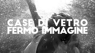 Case di Vetro - Fermo Immagine (official music video)
