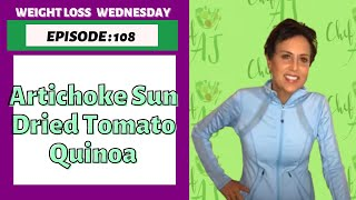 Weight Loss Wednesday Episode 108 - Artichoke Sun Dried Tomato Quinoa