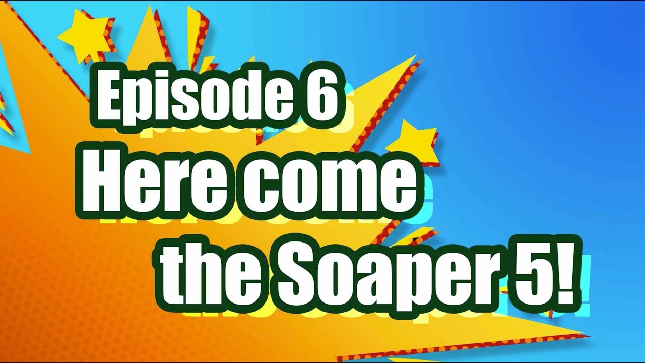 The Soaper 5 Animated Series – Episode 6: Here come the Soaper 5!