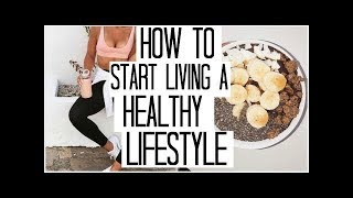 Tips for Starting a Healthy Lifestyle   How to Get Healthy