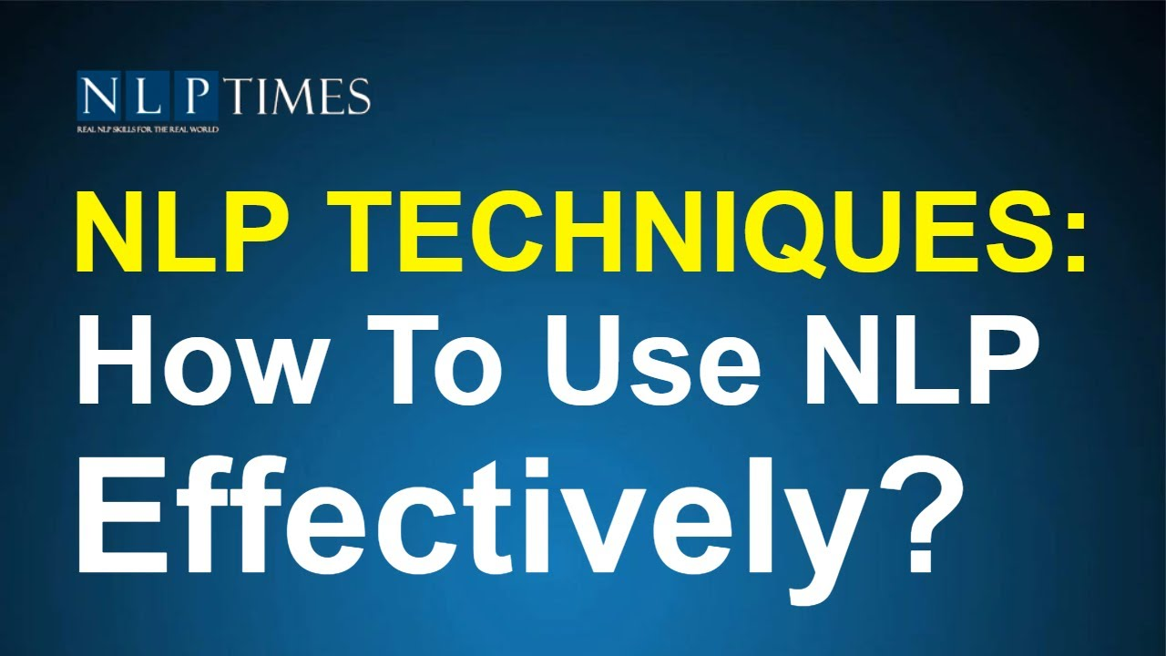 NLP Techniques: How To Use NLP Effectively? - YouTube