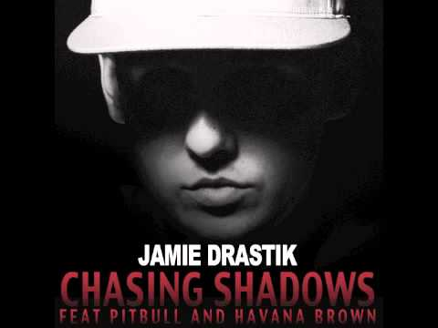 Jamie Drastik - Chasing Shadows ft. Pitbull + Havana Brown