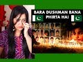 Indian Girl Reacts on BARA DUSHMAN BANA PHIRTA HAI | Reaction |