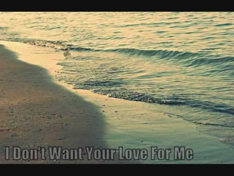 I Don't Want Your Love For Me -