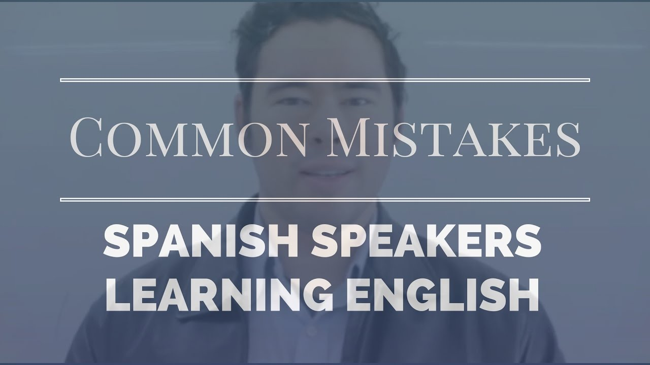 Common pronunciation mistakes for spanish speakers learning american english
