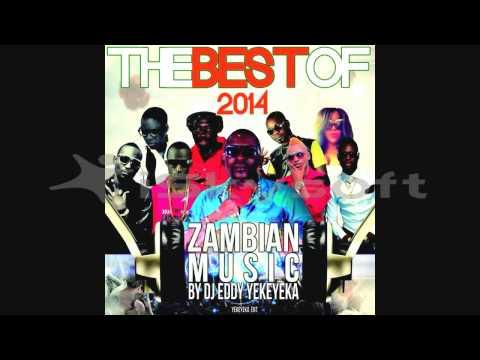BEST OF 2014 ZAMBIAN MUSIC BY DJ EDDY YEKAYEKA