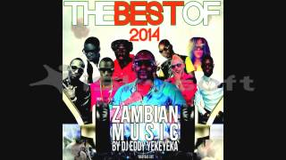 BEST OF 2014 ZAMBIAN MUSIC BY DJ EDDY YEKAYEKA