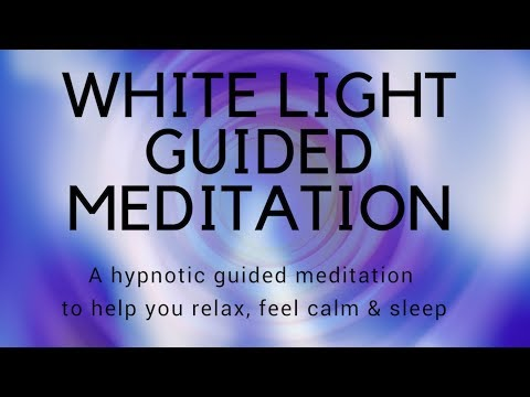 WHITE LIGHT GUIDED MEDITATION A guided meditation to help you relax & sleep