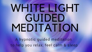WHITE LIGHT GUIDED MEDITATION guided sleep meditation fall asleep fast and relax