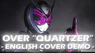 "Over ""Quartzer"" (English Cover Demo) - Kamen Rider Zi-O Opening (TV Size)"