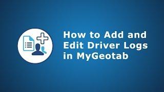How to Add & Edit Driver Logs | MyGeotab